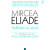 """Apariţie editorială. """"Mircea Eliade. Întâlnirea cu sacrul"""", de Cristian Bădiliţă şi Paul Barbăneagră + FRAGMENT"""